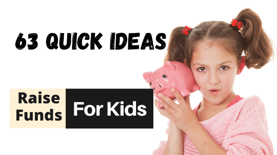 63 EASY Fundraising Ideas for Kids to DRIVE MORE FUNDS FAST