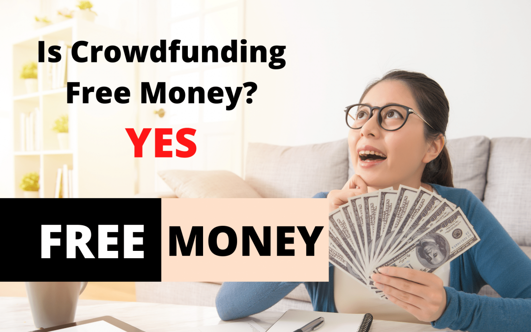 Is Crowdfunding Free Money? YES, Know When It's Free